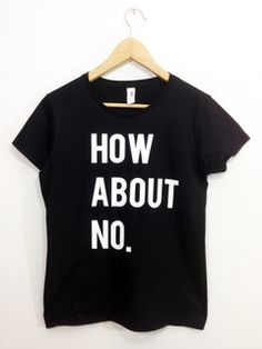 How About No Tshirt Tumblr Shirt Swag Dope Tumblr Shirt