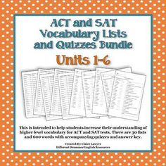 This unit contains 600 words in 30 lists and 30 different quizzes that are found on the standardized ACT and SAT tests. They include high frequency words that many high school students should have seen or already know. Each unit is self-sufficient and can be used throughout the year, for summer school, or homeschool ACT/SAT prep.