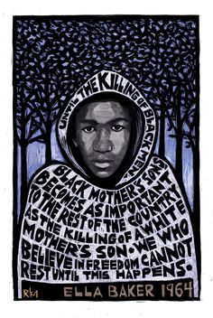 Poster honoring Trayvon Martin, with portrait and quote from civil rights leader Ella Baker. Art for hope, healing and justice by Ricardo Levins Morales. Protest Art, Protest Posters, Protest Signs, Trayvon Martin, By Any Means Necessary, Black Mother, Political Art, Political Issues, Black Artwork
