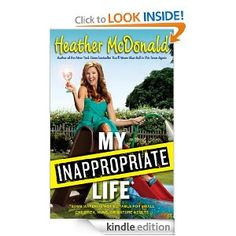 My Inappropriate Life: Some Material May Not Be Suitable for Small Children, Nuns, or Mature Adults: Heather McDonald