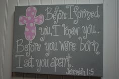 Before I Formed You, I Knew You, Bible Verse Jeremiah 1:5 - adorable for a little girls room