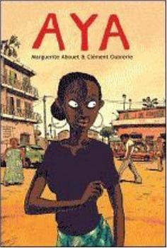 "Aya -- ""That's what I wanted to show in Aya: an Africa without the . . . war and famine, an Africa that endures despite everything because, as we say back home, life goes on."" --Marguerite Abouet. A award winning graphic novel about a teens life in Ivory Coast during the 70s."