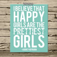 Audrey Hepburn quote I believe happy girls are the prettiest girls poster print 8x10