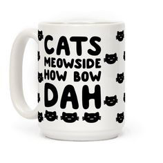 "Cats Meowside How Bow Dah Parody - Cash me outside? Nah, Cats Meowside, how bow dah? Show off your love for trashy memes and cats with this hilarious cat themed parody of the ""cash me outside how bow dah"" meme! This funny cat coffee mug is perfect for cat and meme lovers alike!"