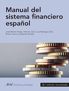 Manual del sistema financiero español / José Alberto Parejo Gámir, Antonio Calvo Bernardino, Luis Rodríguez Sáiz, Álvaro Cuervo García y Eduardo Alcalde Gutiérrez