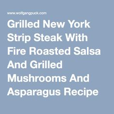 Grilled New York Strip Steak With Fire Roasted Salsa And Grilled Mushrooms And Asparagus Recipe by Wolfgang Puck