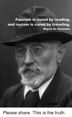 Fascism Is Cured by Reading and Racism Is Cured by Traveling Miguel De Unamuno Please Share This Is the Truth Wise Quotes, Quotable Quotes, Famous Quotes, Great Quotes, Motivational Quotes, Inspirational Quotes, Famous Philosophy Quotes, The Words, Political Quotes