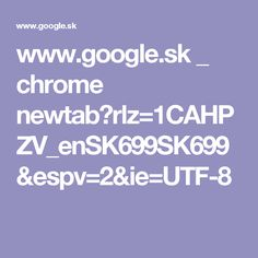www.google.sk _ chrome newtab?rlz=1CAHPZV_enSK699SK699&espv=2&ie=UTF-8