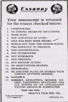 The rejection slip the motion picture studio Essanay Film Manufacturing Company (1907-1925) sent screenwriters whose submissions were found wanting. Essanay is best remembered today for its series of Charlie Chaplin films.    (via Silent Movies: The Birth of Film and the Triumph of Movie Culture)