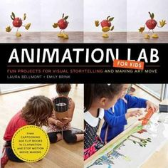 Animation Lab for Kids: Fun Projects for Visual Storytelling and Making Art Move: from Cartooning and Flip Books ...