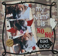 My+name+is+NO+NO!+bad+dog - Scrapbook.com