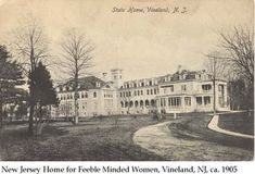 New Jersey Hospital for Feeble-Minded Women: wonder how many were really feeble minder or just a bother to some husbands