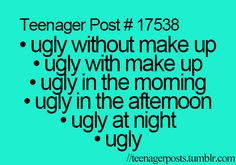 It sounds like a Dr Seuss book. I am ugly in the morning. I am ugly at night. Yes I am ugly Sam I am.