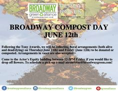 Join us for Broadway Compost Day, June 12th, 2015! We'll be collecting floral arrangements to be recycled in a variety of ways. All those flowers from the Tonys will be put to good use! We'd love to see you there.