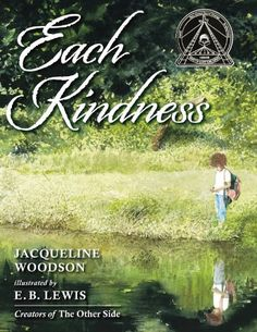 Each Kindness by Jacqueline Woodson ....must have for any classroom teacher!