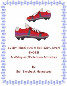 My latest addition to my Everything Has a History Series.Show kids that even shoes have a history with this fun/informative web quest. There are 9 web questions, a Did You Know? section, comprehension questions, a teacher page with directions, extension activities and the key.Great for a Friday, day before a vacation or just when you'd like to show kids that history is all around us!Check out my History of Candy and History of Chewing Gum.