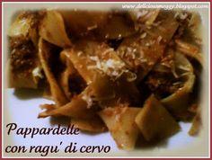 Basilico, malva & cerfoglio ...: Pappardelle con ragù di cervo: la Toscana incontra il Trentino