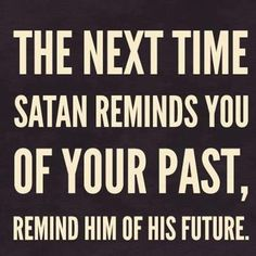 The next time satan reminds you of your past, remind him of his future. Best bible quotes and jesus christ inspiration Great Quotes, Quotes To Live By, Inspirational Quotes, Motivational, Super Quotes, God Quotes About Love, The Words, Words Of Jesus, Faith Quotes