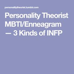 Personality Theorist MBTI/Enneagram — 3 Kinds of INFP