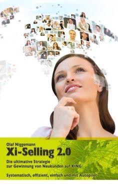 Xi-Selling 2.0 - Die ultimative Strategie zur Gewinnung von Neukunden auf XING von Olaf Niggemann, http://www.amazon.de/dp/B00C8YHOEQ/ref=cm_sw_r_pi_dp_h09yrb0SP746J