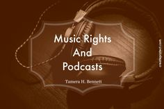 Music Rights and Podcasts How Do I Clear The Music Rights For My Podcast? #createprotect attorney-Tamera-Bennett #podcast #cle