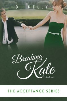 Cover for Breaking Kate book 1 in The Acceptance Series by D. Kelly  #romance #BreakingKate
