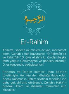 """Ahirette, sadece müminlere acıyan, merhamet eden """"Cenab-ı Hak buyuruyor: """"O Rahmân'dır ve Rahim'dir"""" O, öyle Allah'tır ki, O'ndan başka tanrı yoktur. Görülmeyeni ve görüleni bilendir. O, esirgeyendir, bağışlayandır.""""   Rahman ve Rahim isimleri aynı kökten türetilmiştir. Her ikisi de mübalağa ifade eder. Ancak Rahman'ın Rahim sıfatının tecellileri ise daha çok ahirette görülecek, Cenab-ı Hakk'ın oradaki ikram ve ihsanları müminler için olacaktır.   Kur'an-ı Kerim'in 115 ayetinde büyük…"""