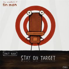 Stay on Target by Tony Cribb - prints Man Parts, Tin Man, Oh My Love, New Builds, New Zealand, Cribbs, Adventure, Robot, Artwork