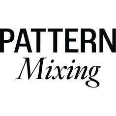 Pattern Mixing ❤ liked on Polyvore featuring words, text, quotes, print, magazine, phrase and saying
