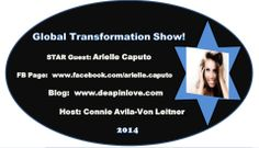 The Global #TransformationSHOW!  Stay TUNED IN For Our Next *STAR* Guest: #ArielleCaputo   Her LIVE Interview Will Be Thursday, February 20th, 2014 @ 2:00pm PST/US.  Through LIVE Broadcast Stream On Google+.  JOIN US!!   Arielle Caputo FB:  www.facebook.com/arielle.caputo BLOG: www.deapinlove.com  Connie Avila-Von Leitner Show #Producer & #Host Twitter: @Connie Avila-Von Leitner http://connieimage.synthasite.com/global-transformation-show.php