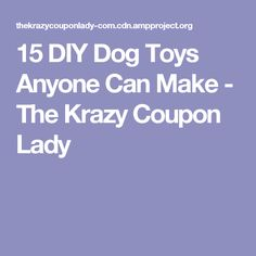 15 DIY Dog Toys Anyone Can Make - The Krazy Coupon Lady