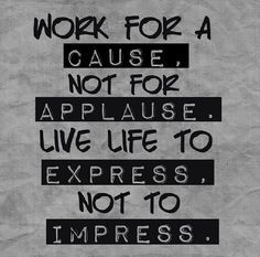 Live life to express. Not to impress. #iamacreativ