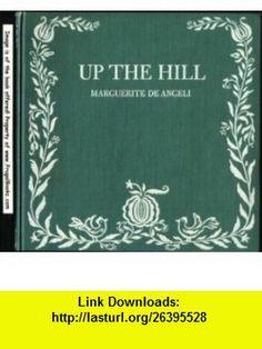 Up the hill, Marguerite De Angeli ,   ,  , ASIN: B0006APS4W , tutorials , pdf , ebook , torrent , downloads , rapidshare , filesonic , hotfile , megaupload , fileserve