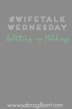 #WifeTalkWednesday: Dividing Up the Holidays || Becoming Sabra GIlbert