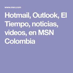 Hotmail, Outlook, El Tiempo, noticias, videos, en MSN Colombia