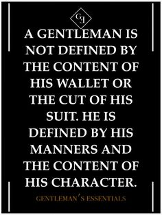 Being Gentleman require Manners and nobility than an Italian suit.