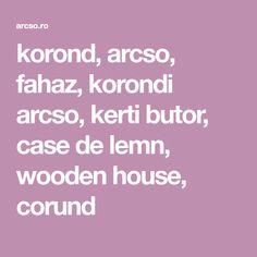 korond, arcso, fahaz, korondi arcso, kerti butor, case de lemn, wooden house, corund Palermo, House, Houses, Home, Homes