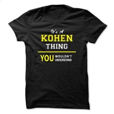 Its A KOHEN thing, you wouldnt understand !! - #shirt #black hoodie mens. ORDER HERE => https://www.sunfrog.com/Names/Its-A-KOHEN-thing-you-wouldnt-understand--u5gs.html?60505