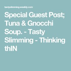 - Tasty Slimming - Thinking thIN Slimming World Diet, Gnocchi Soup, Special Guest, Tuna, Soups, Recipies, Tasty, Blog, Recipes