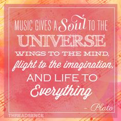 Music gives a soul to the universe... #quote