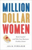 Million dollar women : the essential guide for female entrepreneurs who want to go big / Julia Pimsleur