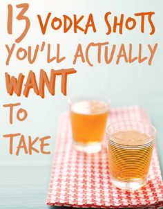 Lots of tasty vodka shot recipes -- 13 Vodka Shots You'll Actually Want To Take