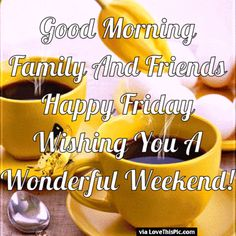 Good Morning Friends And Family Happy Friday
