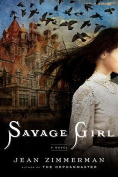 """""""SAVAGE GIRL"""" by Jean Zimmerman--riveting tale from author of """"The Orphanmaster"""" about a wild girl from Nevada who lands in Manhattan's Gilded Age society New Books, Good Books, Books To Read, Best Historical Fiction Books, Savage Girl, Old Girl Names, Wild Girl, Zimmerman, Girls Jeans"""
