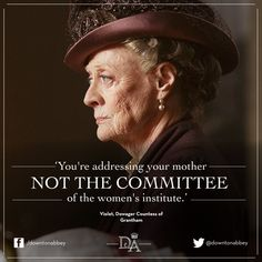 Downton Abbey quotes / Violet Dowager Countess of Grantham