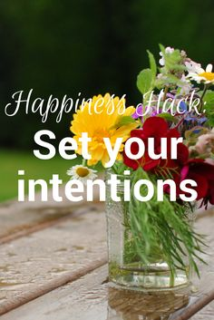 Make happier days by learning how to set your intentions.