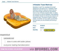 Inflatable Toast Mattress Has Buttery Description I'm sorry to be the one to day this, but… it was a April Fools hoax from Archie McPhee. Doug Funnie, Funny Quotes, Funny Memes, Hilarious Jokes, Dumb Jokes, Quotes Quotes, Funny Pins, Funny Stuff, Random Stuff