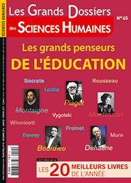 Consultez le sommaire du magazine Les grands penseurs de l'éducation