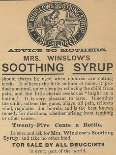 1895 ad: Mrs. Winslow's Soothing Syrup for Children (the active ingredient was morphine)