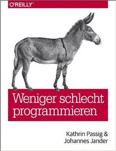 Weniger schlecht programmieren: Amazon.de: Kathrin Passig, Johannes Jander: Bücher